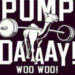 Pump Day! PUMP DAY!